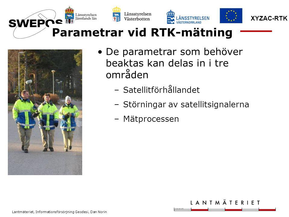 Lantmäteriet, Informationsförsörjning Geodesi, Dan Norin XYZAC-RTK De parametrar som behöver beaktas kan delas in i tre områden –Satellitförhållandet