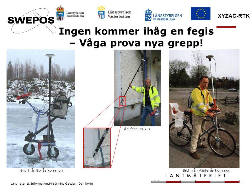 Lantmäteriet, Informationsförsörjning Geodesi, Dan Norin XYZAC-RTK Bild från Borås kommunBild från Västerås kommun Bild från IMEGO Ingen kommer ihåg e