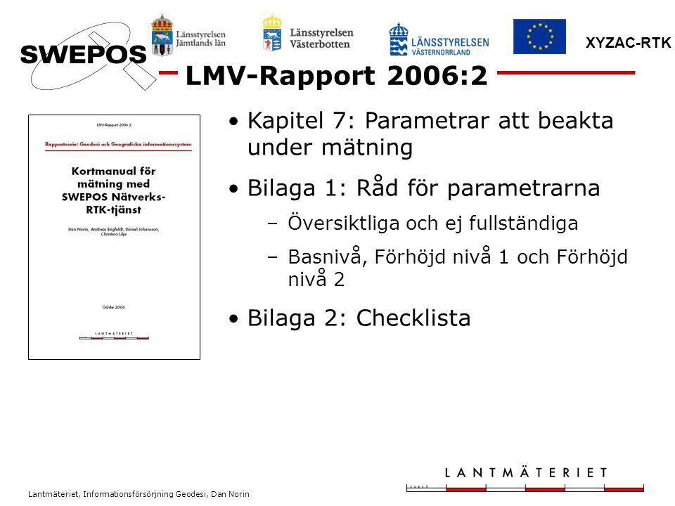 Lantmäteriet, Informationsförsörjning Geodesi, Dan Norin XYZAC-RTK LMV-Rapport 2006:2 Kapitel 7: Parametrar att beakta under mätning Bilaga 1: Råd för