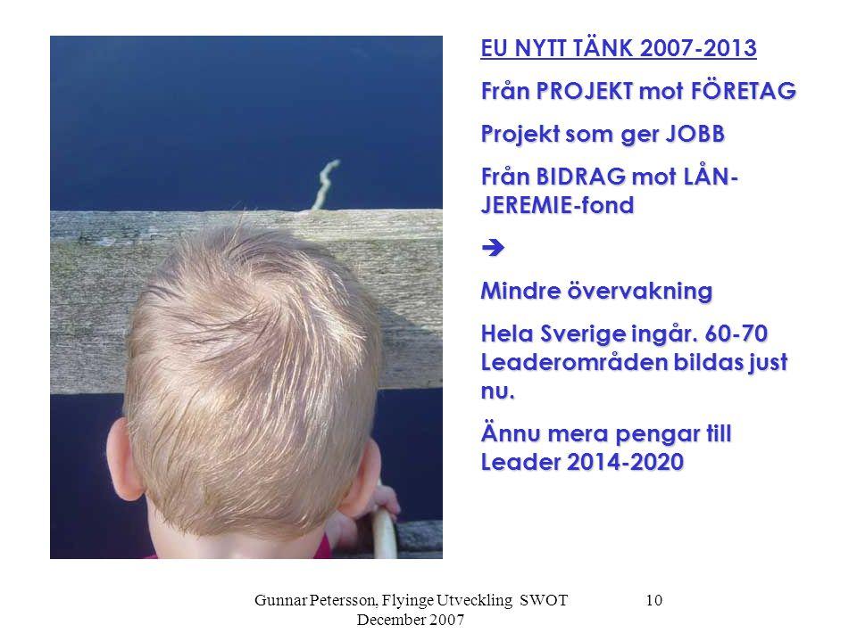 Gunnar Petersson, Flyinge Utveckling SWOT December 2007 10 EU NYTT TÄNK 2007-2013 Från PROJEKT mot FÖRETAG Projekt som ger JOBB Från BIDRAG mot LÅN- J
