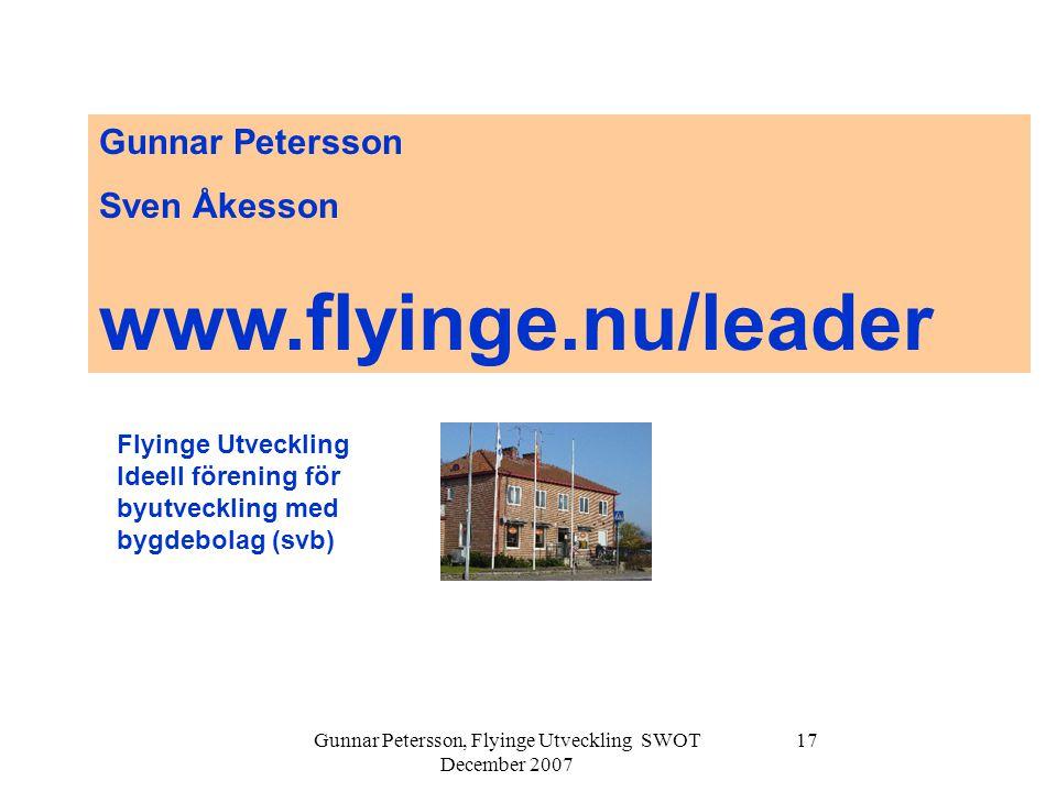 Gunnar Petersson, Flyinge Utveckling SWOT December 2007 17 Gunnar Petersson Sven Åkesson www.flyinge.nu/leader Flyinge Utveckling Ideell förening för
