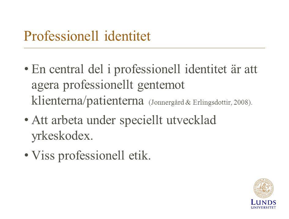 Professionell identitet En central del i professionell identitet är att agera professionellt gentemot klienterna/patienterna (Jonnergård & Erlingsdott