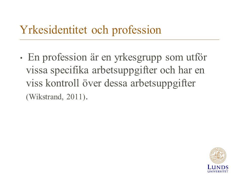 Yrkesidentitet och profession En profession är en yrkesgrupp som utför vissa specifika arbetsuppgifter och har en viss kontroll över dessa arbetsuppgi