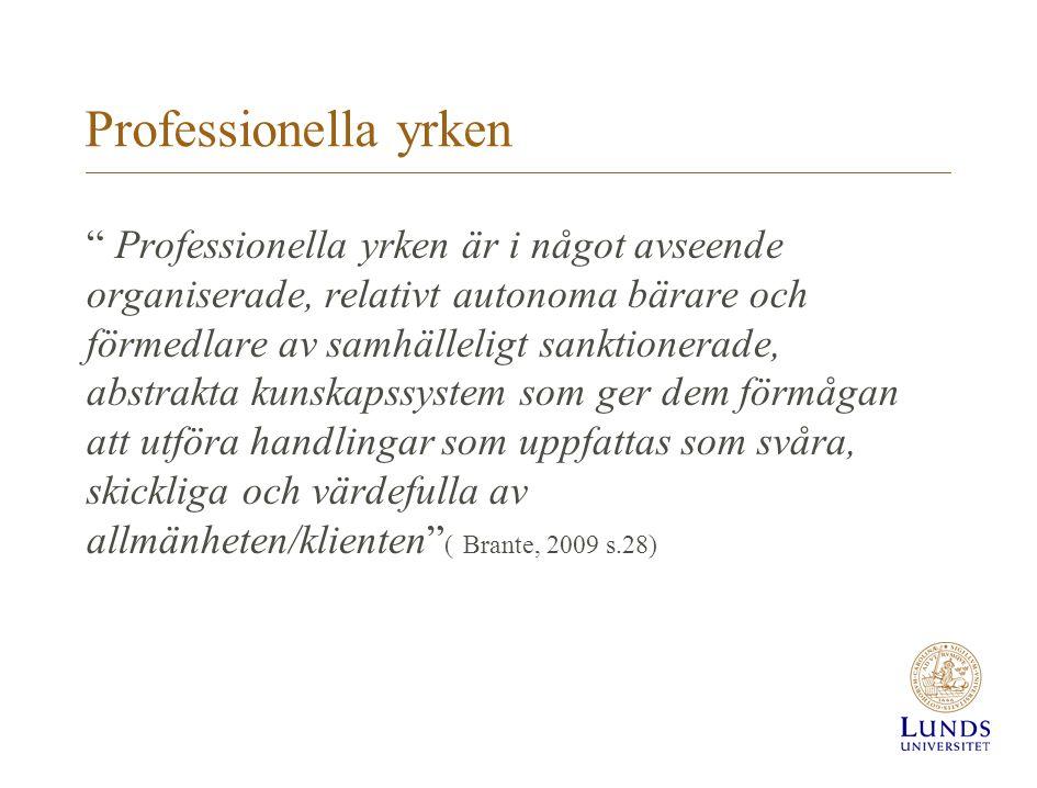 """Professionella yrken """" Professionella yrken är i något avseende organiserade, relativt autonoma bärare och förmedlare av samhälleligt sanktionerade, a"""