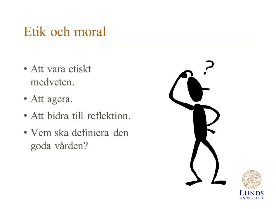 Etik och moral Att vara etiskt medveten. Att agera. Att bidra till reflektion. Vem ska definiera den goda vården?