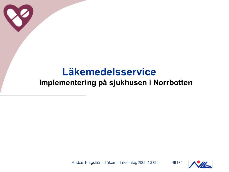 Anders Bergström Läkemedelsstrateg 2009-10-09BILD 1 Läkemedelsservice Implementering på sjukhusen i Norrbotten