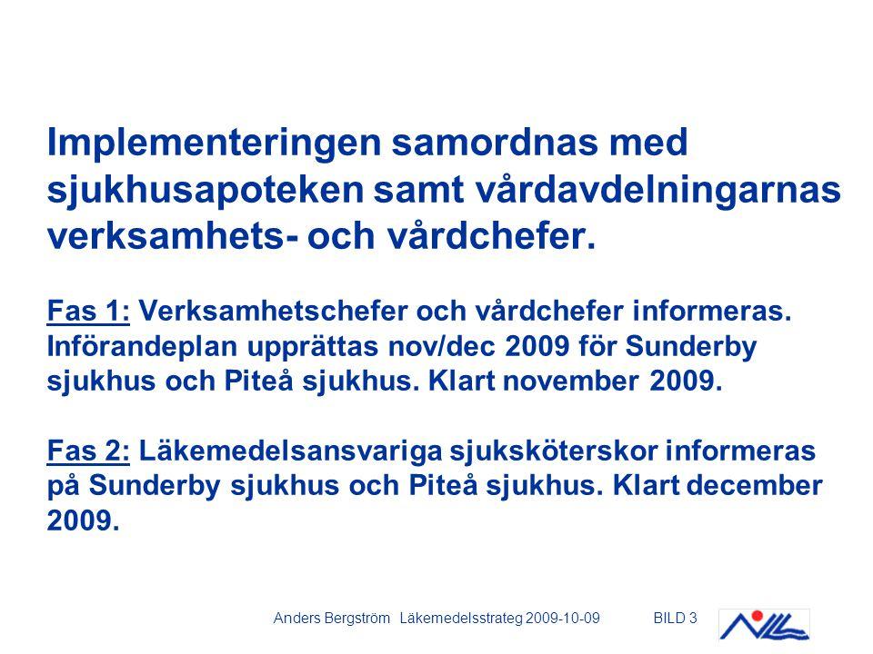 Anders Bergström Läkemedelsstrateg 2009-10-09BILD 4 Läkemedelsservice Sunderbyn 16 förråd som berörs av implementeringen: Akutsjukvård 2 förråd Allmänkirurgi 5 förråd Internmedicin 7 förråd Med/rehab 2 förråd Övriga förråd har redan Läkemedelsservice