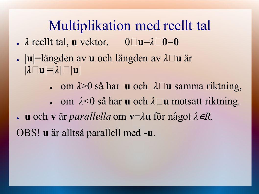 Multiplikation med reellt tal ● λ reellt tal, u vektor. 0 ‧ u=λ ‧ 0=0 ● |u|=längden av u och längden av λ ‧ u är |λ ‧ u|=|λ| ‧ |u| ● om λ>0 så har u o