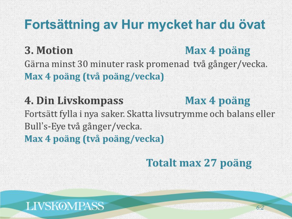 3.Motion Max 4 poäng Gärna minst 30 minuter rask promenad två gånger/vecka.