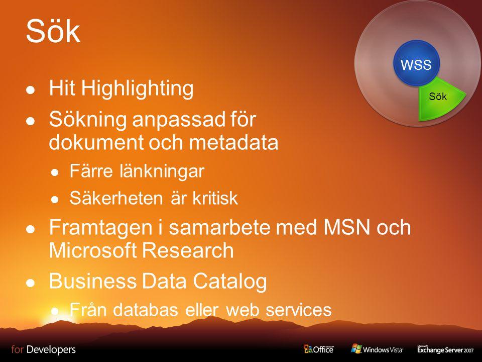 Sök Hit Highlighting Sökning anpassad för dokument och metadata Färre länkningar Säkerheten är kritisk Framtagen i samarbete med MSN och Microsoft Research Business Data Catalog Från databas eller web services WSS Sök