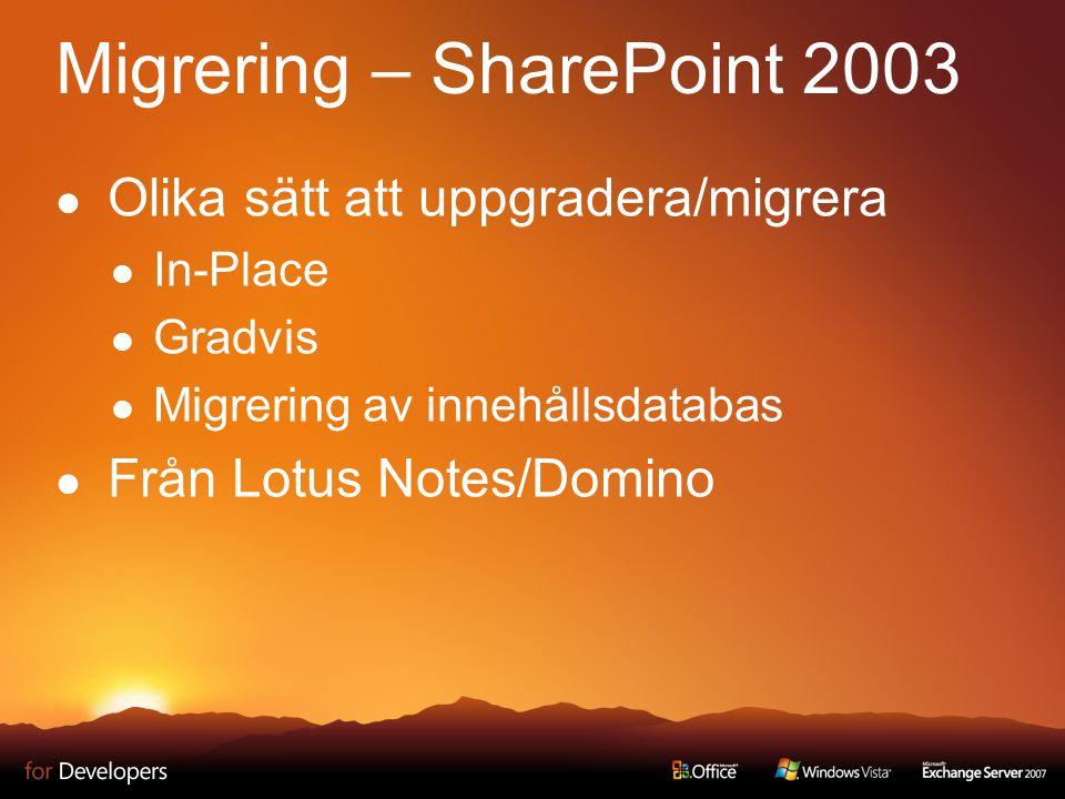 Migrering – SharePoint 2003 Olika sätt att uppgradera/migrera In-Place Gradvis Migrering av innehållsdatabas Från Lotus Notes/Domino