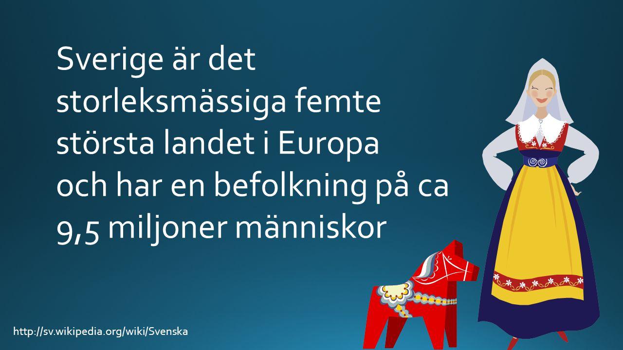 Sverige är det storleksmässiga femte största landet i Europa och har en befolkning på ca 9,5 miljoner människor http://sv.wikipedia.org/wiki/Svenska