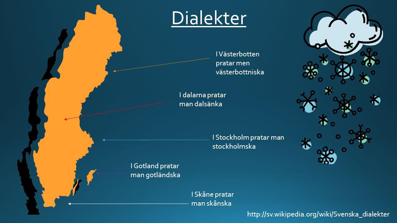 Dialekter I Skåne pratar man skånska I Stockholm pratar man stockholmska I dalarna pratar man dalsänka http://sv.wikipedia.org/wiki/Svenska_dialekter
