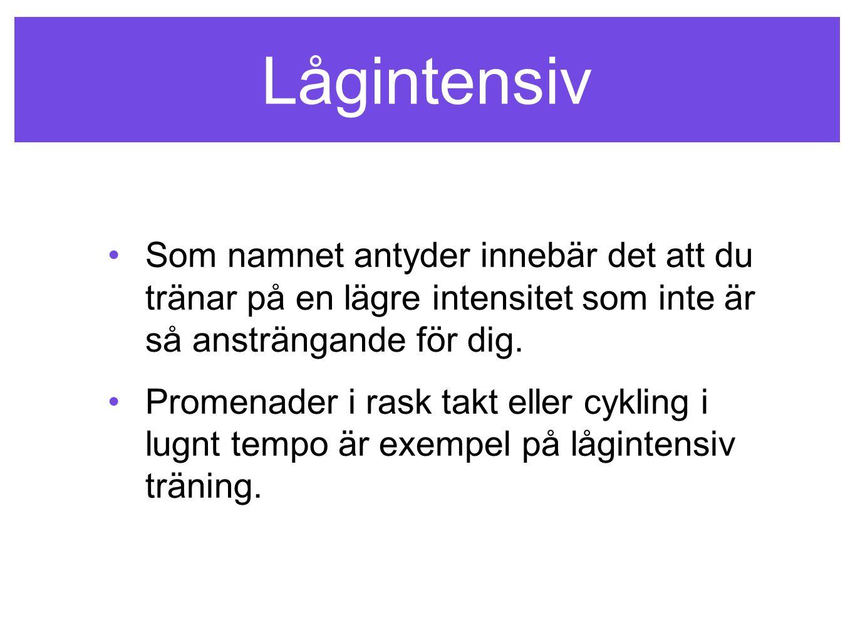 Lågintensiv Som namnet antyder innebär det att du tränar på en lägre intensitet som inte är så ansträngande för dig. Promenader i rask takt eller cykl
