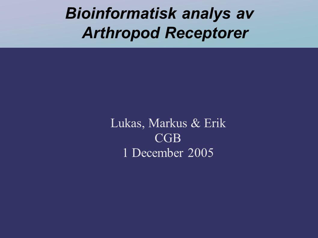 Bioinformatisk analys av Arthropod Receptorer Lukas, Markus & Erik CGB 1 December 2005
