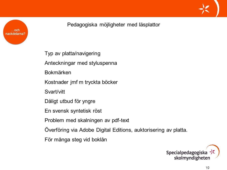 10 Typ av platta/navigering Anteckningar med styluspenna Bokmärken Kostnader jmf m tryckta böcker Svart/vitt Dåligt utbud för yngre En svensk syntetis