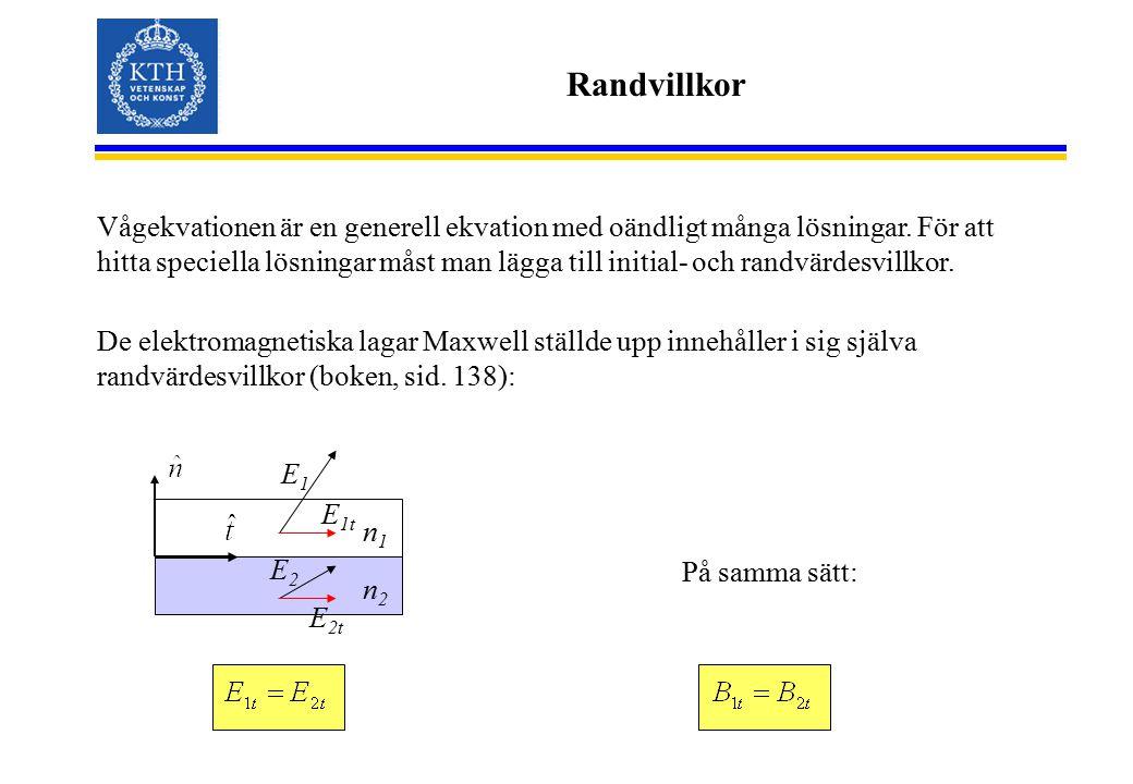 Randvillkor Vågekvationen är en generell ekvation med oändligt många lösningar.