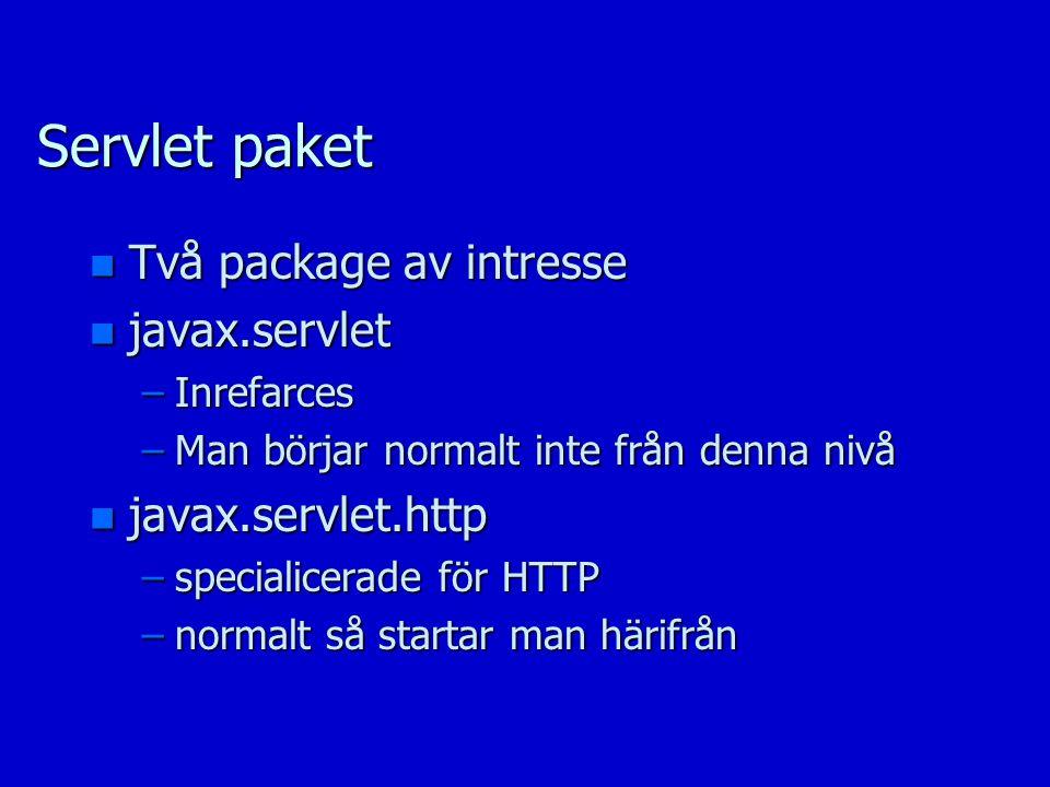 Servlet paket n Två package av intresse n javax.servlet –Inrefarces –Man börjar normalt inte från denna nivå n javax.servlet.http –specialicerade för HTTP –normalt så startar man härifrån