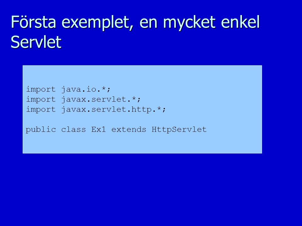 Första exemplet, en mycket enkel Servlet import java.io.*; import javax.servlet.*; import javax.servlet.http.*; public class Ex1 extends HttpServlet