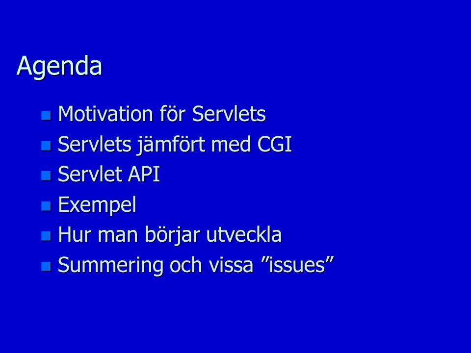 Agenda n Motivation för Servlets n Servlets jämfört med CGI n Servlet API n Exempel n Hur man börjar utveckla n Summering och vissa issues