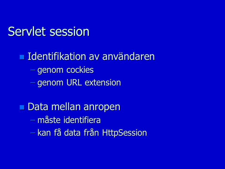 Servlet session n Identifikation av användaren –genom cockies –genom URL extension n Data mellan anropen –måste identifiera –kan få data från HttpSession