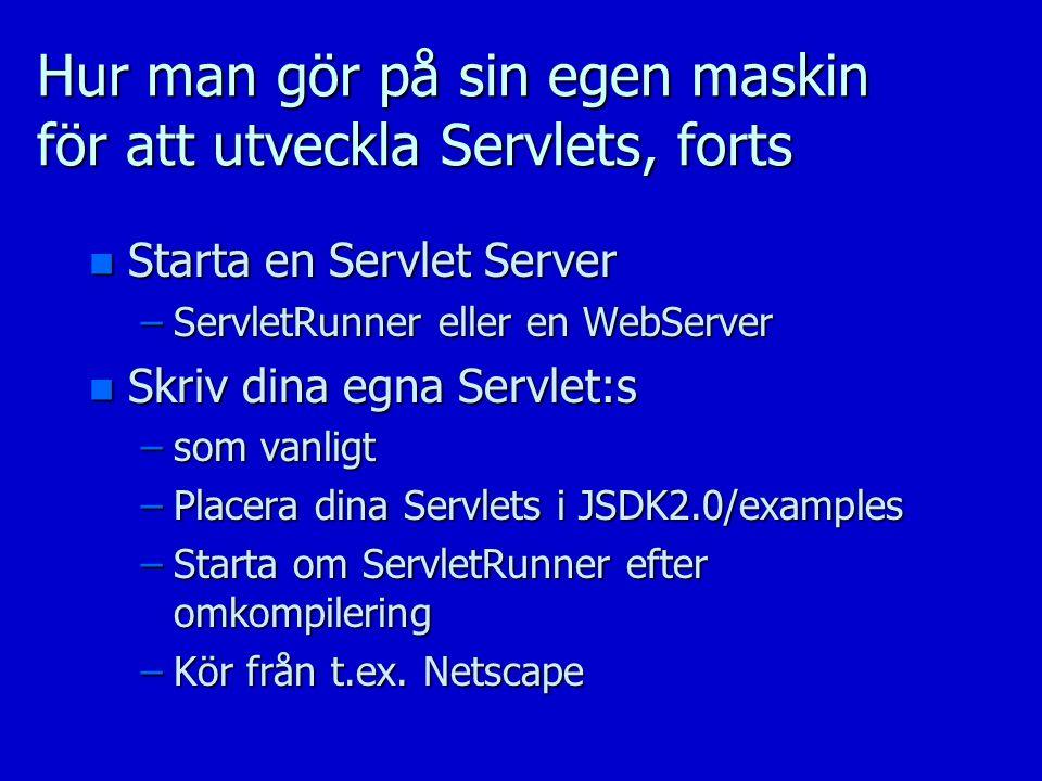 Hur man gör på sin egen maskin för att utveckla Servlets, forts n Starta en Servlet Server –ServletRunner eller en WebServer n Skriv dina egna Servlet