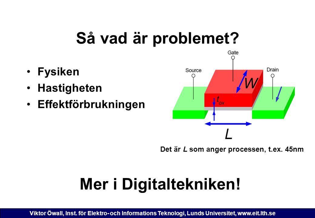 Viktor Öwall, Inst. för Elektro- och Informations Teknologi, Lunds Universitet, www.eit.lth.se Så vad är problemet? Fysiken Hastigheten Effektförbrukn