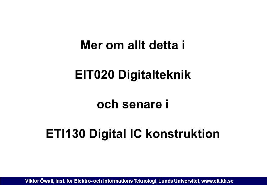 Viktor Öwall, Inst. för Elektro- och Informations Teknologi, Lunds Universitet, www.eit.lth.se Mer om allt detta i EIT020 Digitalteknik och senare i E
