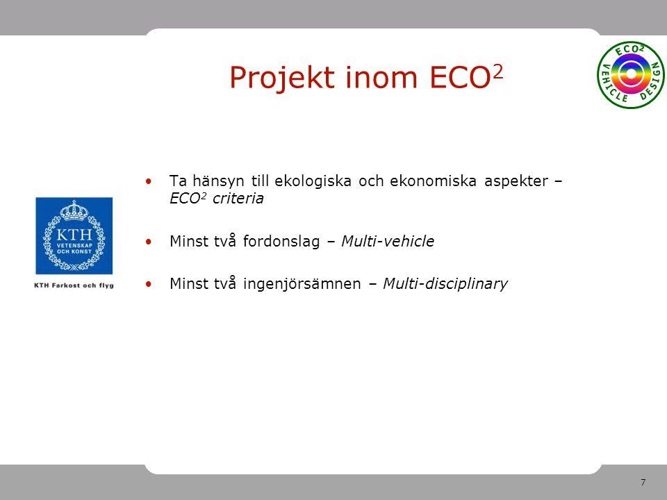 7 Projekt inom ECO 2 Ta hänsyn till ekologiska och ekonomiska aspekter – ECO 2 criteria Minst två fordonslag – Multi-vehicle Minst två ingenjörsämnen – Multi-disciplinary