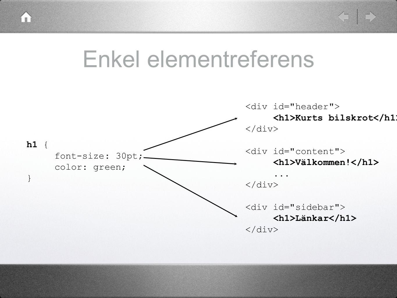 Enkel elementreferens h1 { font-size: 30pt; color: green; } Kurts bilskrot Välkommen!... Länkar