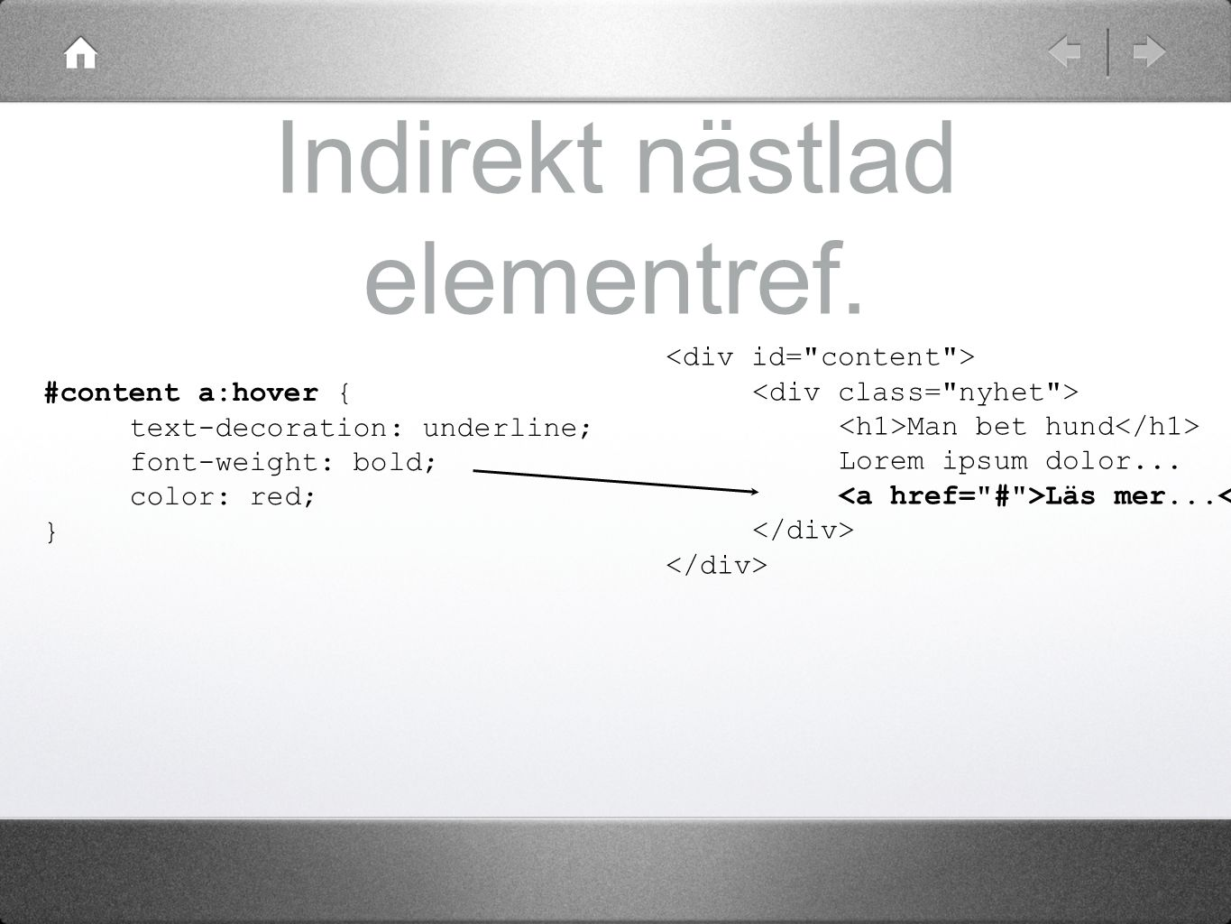 Indirekt nästlad elementref. Man bet hund Lorem ipsum dolor... Läs mer... #content a:hover { text-decoration: underline; font-weight: bold; color: red
