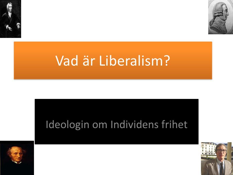 Vad är Liberalism? Ideologin om Individens frihet