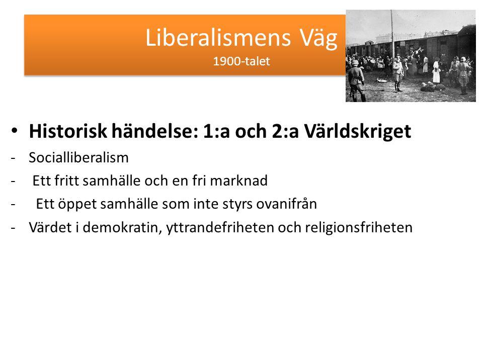 Liberalismens Väg 1900-talet Historisk händelse: 1:a och 2:a Världskriget -Socialliberalism - Ett fritt samhälle och en fri marknad - Ett öppet samhäl