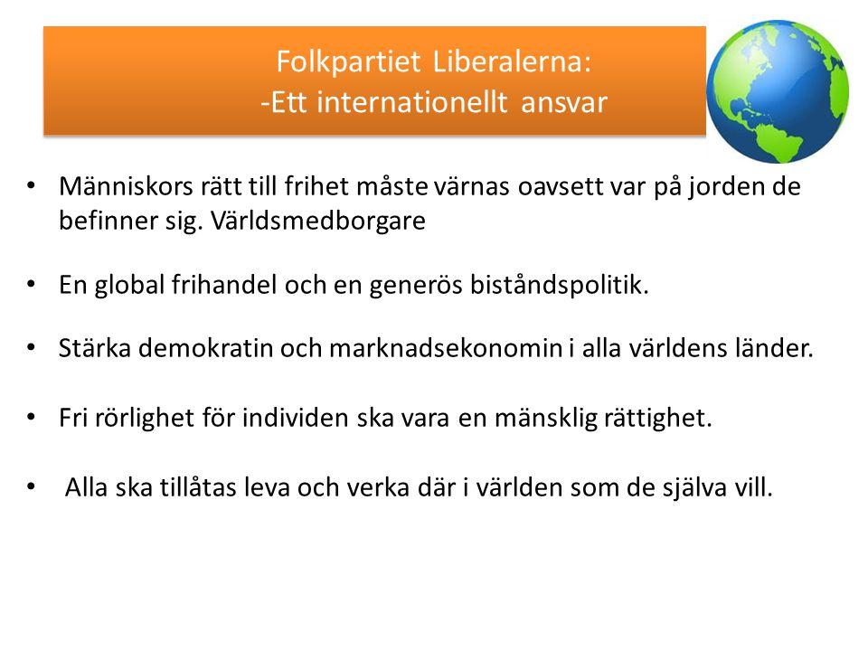 Folkpartiet Liberalerna: -Ett internationellt ansvar Människors rätt till frihet måste värnas oavsett var på jorden de befinner sig. Världsmedborgare