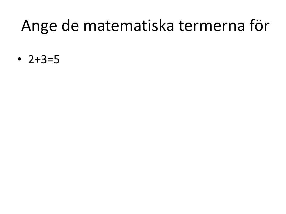 Ange de matematiska termerna för 2+3=5