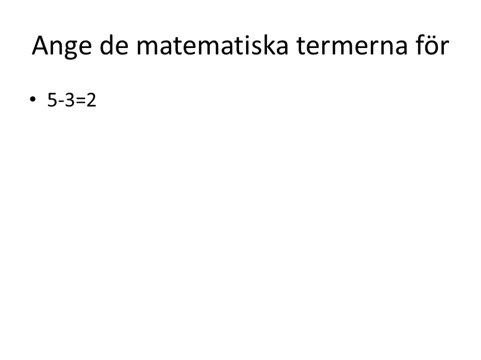 Ange de matematiska termerna för 5-3=2