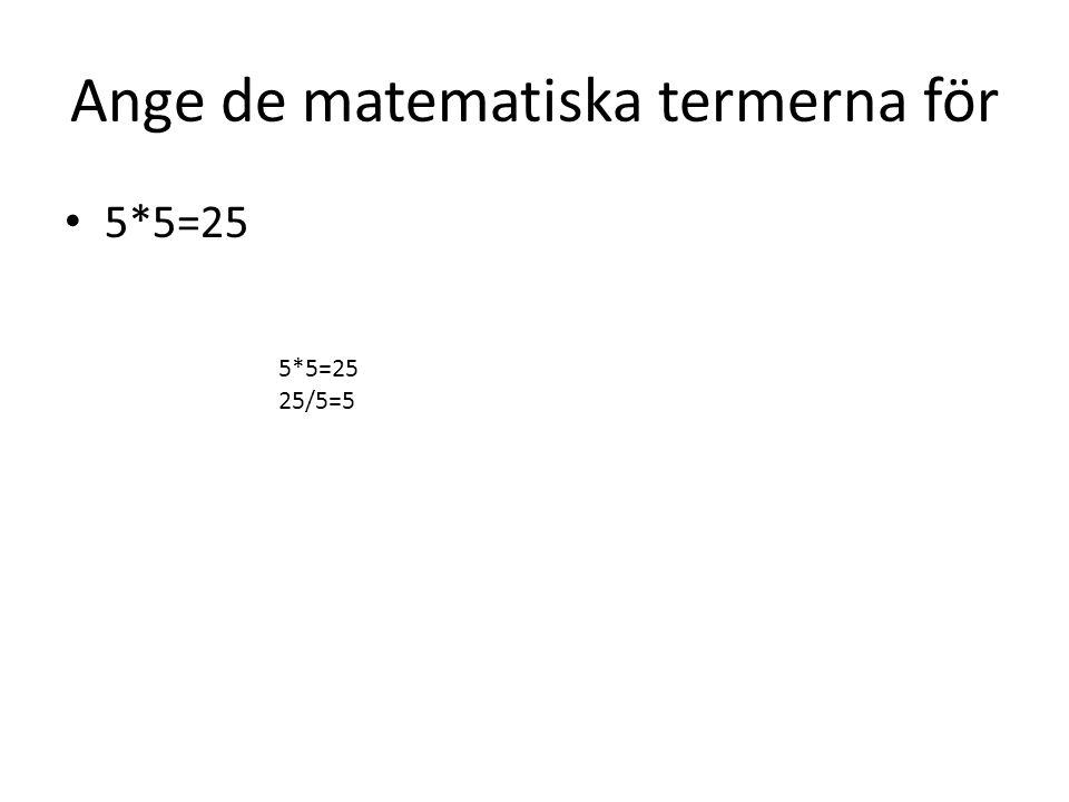 Ange de matematiska termerna för 5*5=25 25/5=5
