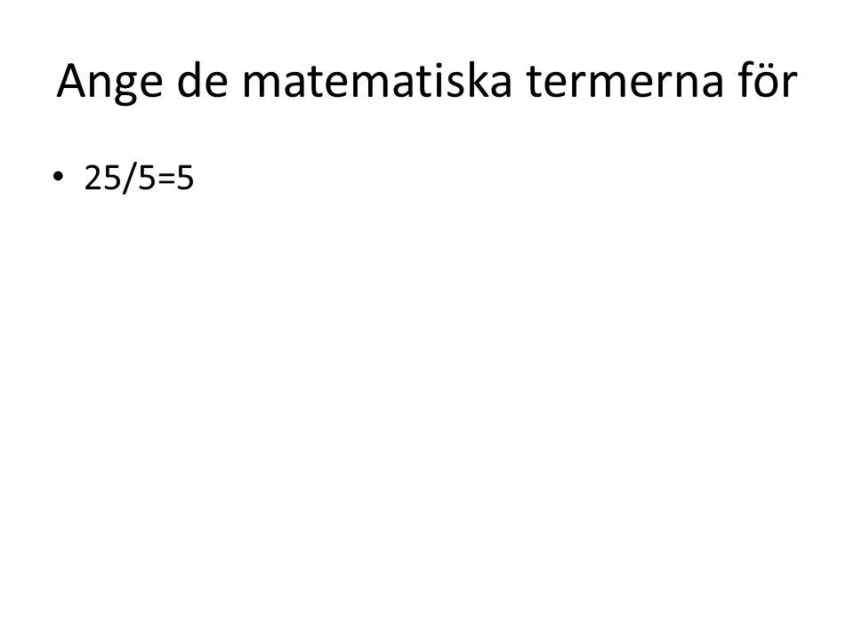 Ange de matematiska termerna för 25/5=5
