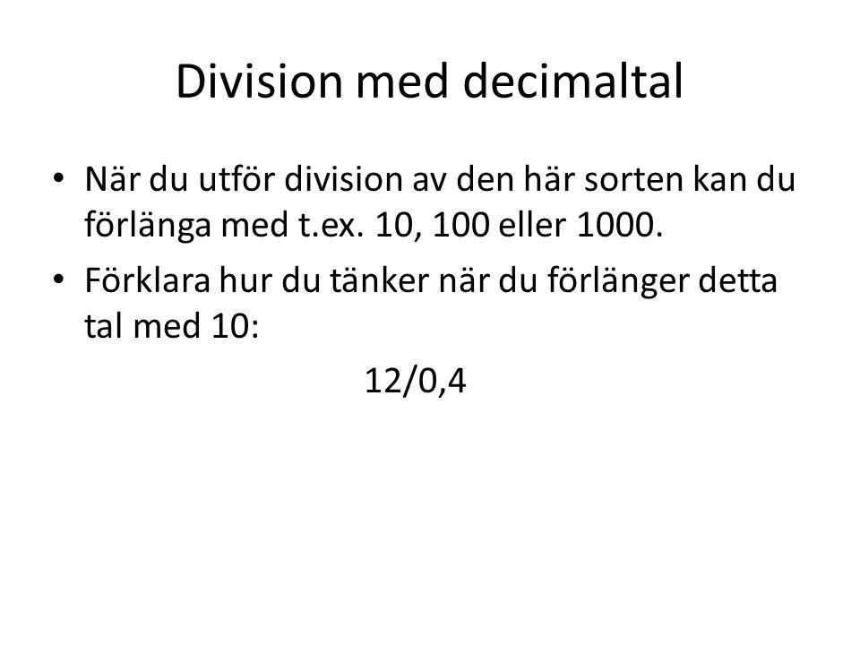 Division med decimaltal När du utför division av den här sorten kan du förlänga med t.ex. 10, 100 eller 1000. Förklara hur du tänker när du förlänger