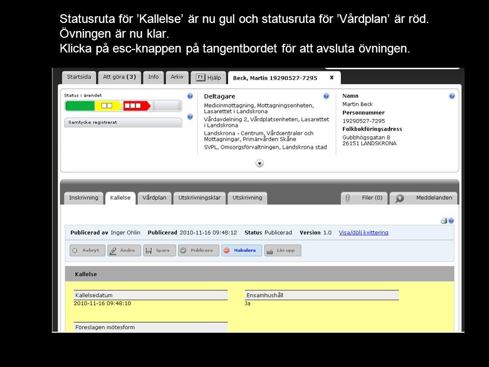 Statusruta för 'Kallelse' är nu gul och statusruta för 'Vårdplan' är röd. Övningen är nu klar. Klicka på esc-knappen på tangentbordet för att avsluta