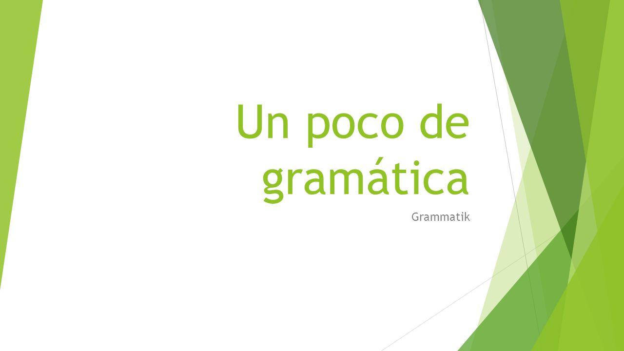 Un poco de gramática Grammatik