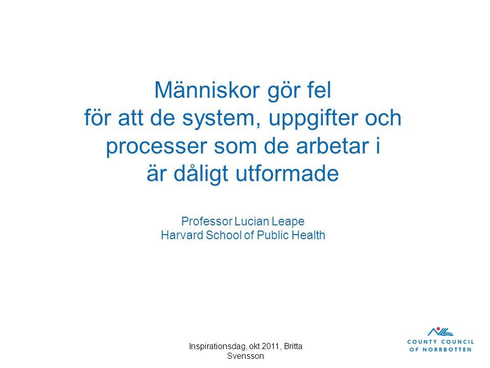 Inspirationsdag, okt 2011, Britta Svensson Människor gör fel för att de system, uppgifter och processer som de arbetar i är dåligt utformade Professor