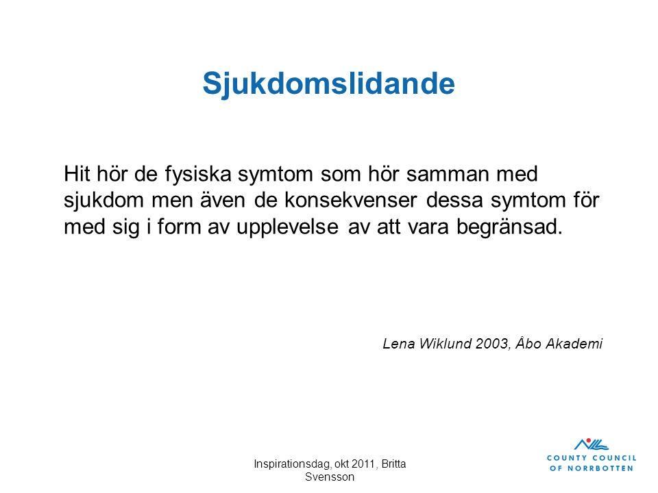 Inspirationsdag, okt 2011, Britta Svensson Sjukdomslidande Hit hör de fysiska symtom som hör samman med sjukdom men även de konsekvenser dessa symtom