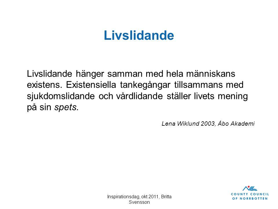 Inspirationsdag, okt 2011, Britta Svensson Livslidande Livslidande hänger samman med hela människans existens. Existensiella tankegångar tillsammans m