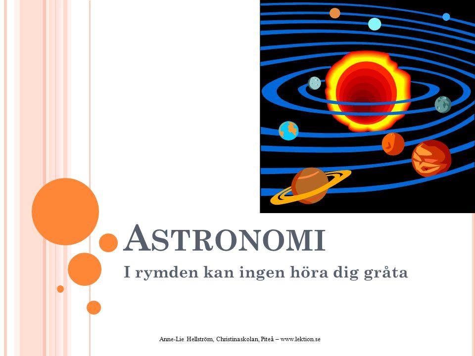 S UPERNOVOR OCH NEUTRONSTJÄRNOR Stjärnor som är 2-3 ggr större än solen får ett mkt våldsammare slut Stjärnan kollapsar helt – yttre delarna sprängs utåt → supernova – en ljusstark stjärna Kvar i centrum – en liten kompakt himlakropp, en neutronstjärna (en bit stor som en sockerbit väger lika mycket som hundra miljoner bilar!!) De allra tyngsta stjärnornas kollaps leder till svarta hål Anne-Lie Hellström, Christinaskolan, Piteå – www.lektion.se