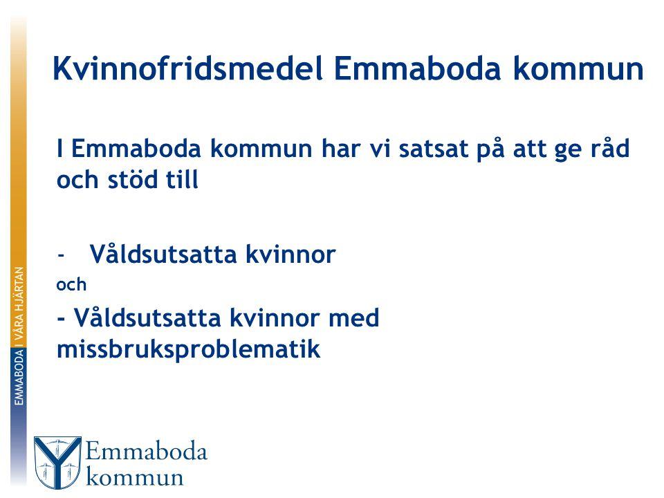 Kvinnofridsmedel Emmaboda kommun I Emmaboda kommun har vi satsat på att ge råd och stöd till -Våldsutsatta kvinnor och - Våldsutsatta kvinnor med missbruksproblematik