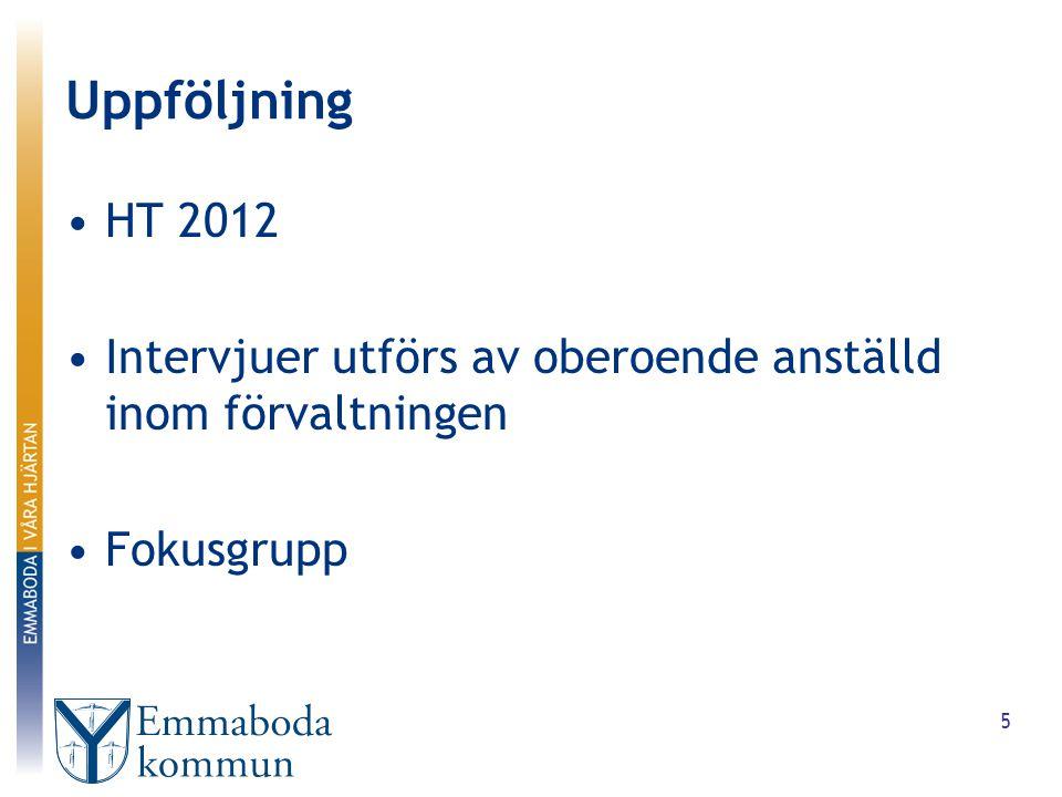 Uppföljning HT 2012 Intervjuer utförs av oberoende anställd inom förvaltningen Fokusgrupp 5