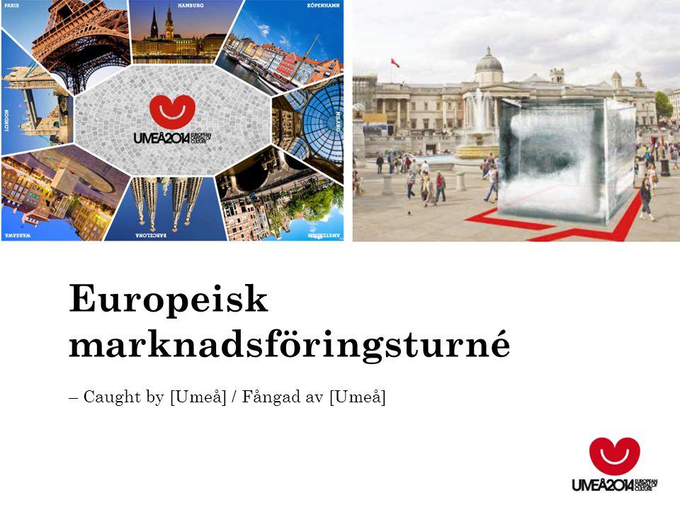 Europeisk marknadsföringsturné – Caught by [Umeå] / Fångad av [Umeå]