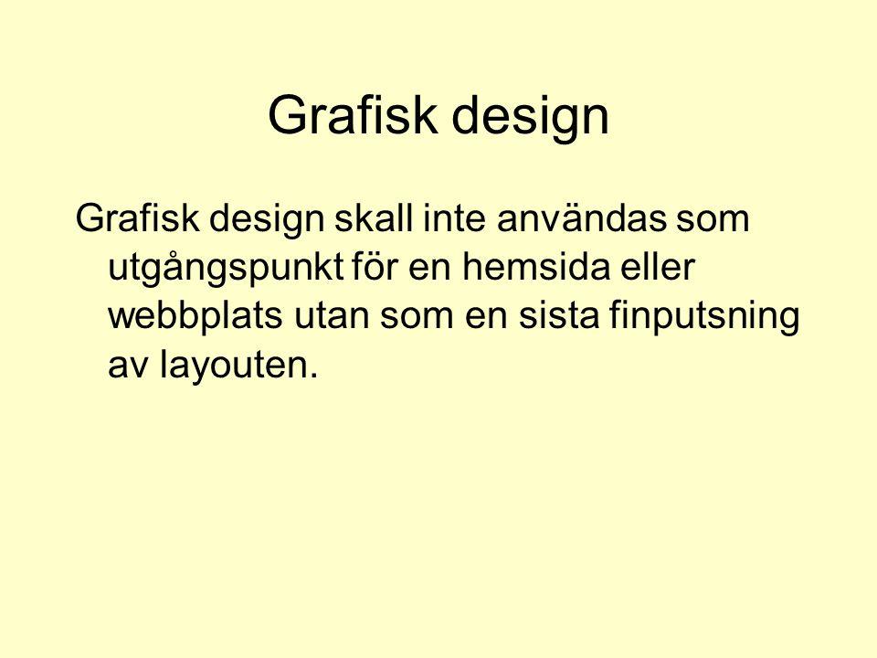 Grafisk design Grafisk design skall inte användas som utgångspunkt för en hemsida eller webbplats utan som en sista finputsning av layouten.