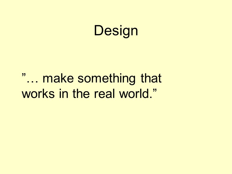 Design … make something that works in the real world.